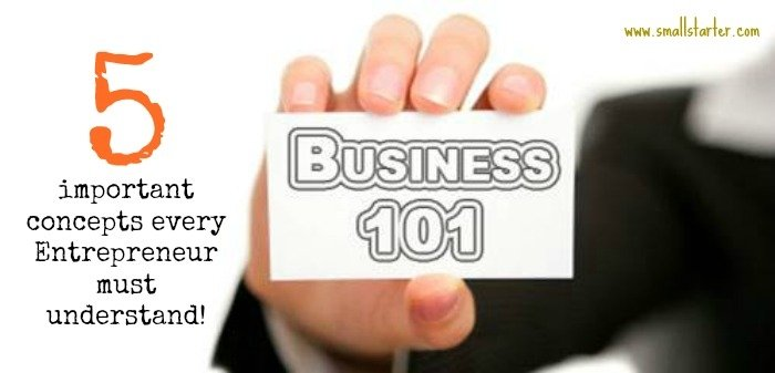 Business 101: Five Important Concepts Every Entrepreneur Must ...