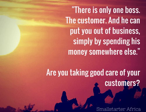 Take good care of your customers. And they'll take good care of your business…