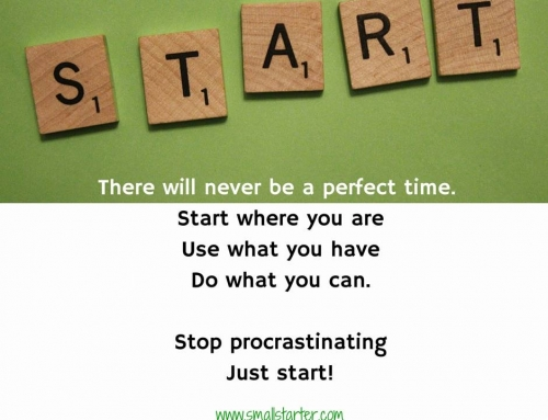 Just Start! There will never be a perfect time…