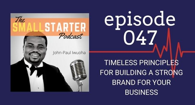 SBP -- Episode 47 -- Timeless Principles for Building A Strong Brand for Your Business