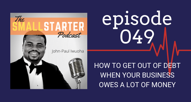 SBP -- Episode 49 -- How to Get Out of Debt When Your Business Owes A Lot of Money