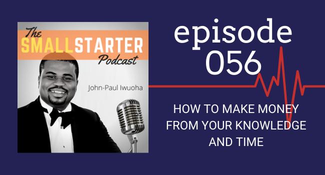 SBP 056 -- How To Make Money From Your Knowledge And Time