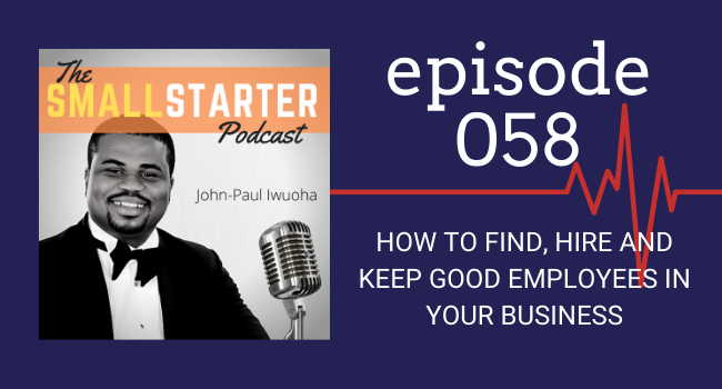 SBP 058 -- How To Find, Hire & Keep Good Employees in Your Business