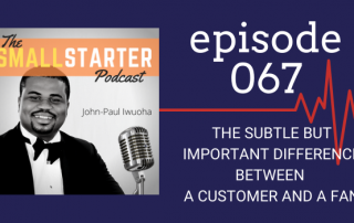 SBP 067 -- The Subtle But Important Difference Between A Customer And A Fan