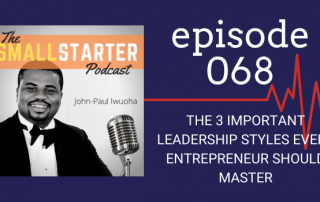 SBP 068 -- The 3 Important Leadership Styles Every Entrepreneur Should Master