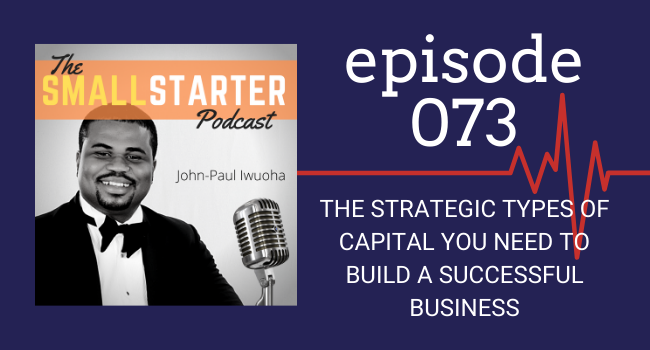 SBP 073 -- The Strategic Types of Capital You Need To Build A Successful Business